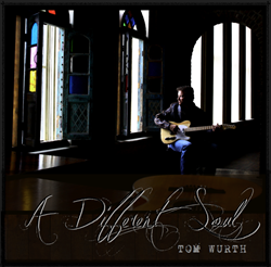 Tom Wurth's new album A Different Soul is available from TomWurth.com and iTunes.