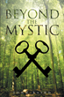 "Author John Baird Jr.'s New Book ""Beyond The Mystic"" is a Superb Supernatural Tale of War Between Two People and the Search for a Peaceful Existence"
