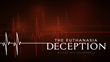 New Documentary The Euthanasia Deception Challenges the Practice of Assisted Suicide