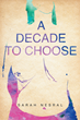 "Sarah Nesral's New Book ""A Decade To Choose"" is a Philosophical, in-Depth Love Story about Self-Worth and Acceptance."