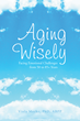How to Age Gracefully: Grow Older, Grow Wiser