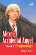 "Bullying Plays a Big Role in New Children's Fantasy, ""Beginnings: Alexei, Accidental Angel – Book 1"""