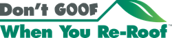 Don't Goof When You Re-Roof is a education campaign by nonprofit Smart Home America