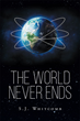 "S.J. Whitcomb's book ""The World Never Ends"" is a realistic and thought-provoking work of science fiction that delves into the fear and possibilities of a robotic world."