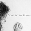 """Don't Let Me Down"""