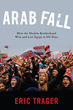 Arab Fall: Eric Trager Investigates How the Muslim Brotherhood Won and Lost Egypt in 891 Days