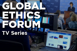 "Carnegie Council's Weekly TV Series, ""Global Ethics Forum"""