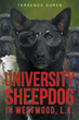 "Terrence Duren's new book ""University Sheepdog in Westwood, L.A."" is a fascinating glimpse in to the life of police officer, Terrence Duren."""