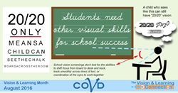 20/20 only means a child can see the chalk board across the room. Students need other visual skills for school success!