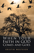 "Author Kristin Westover's Newly Released ""When Faith in God Comes and Goes"" is a Collection of Stories That Rejoice in the Lord Never Losing Faith in His Children"