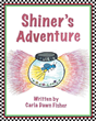 "Author Carla Dawn Fisher's Newly Released ""Shiner's Adventure"" is a Brilliantly Illustrated Children's Tale that Follows the Exploits of a Headstrong Firefly"