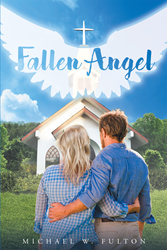 """Author Michael W. Fulton's Newly Released """"Fallen Angel"""" Is a Beautiful Tale of Love, and Faith in the Lord When Faced with Unimaginable Sorrow and Loss"""