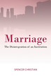 "Author Spencer Christian's Newly Released ""Marriage: The Disintegration of an Institution"" is an Alternative Way of Thinking When it Comes to the Institution of Marriage"