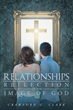 "Author Crawford G. Clark's Newly Released ""Relationships-Reflection of the Image of God"" is an Encouraging Must-Read for Couples Striving to Increase Their Happiness"