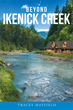 "Tracey Mayfield's ""Beyond Ikenick Creek"" is a Story of Action, Drama, and Humor that Captures the Imagination and Teaches the Lessons of Forgiveness and Second Chances"