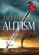 New Xulon Book On Defeating Autism: Author Shares Her Inspiring Personal Journey With A Son Who Battles Autism And Her Strong Belief That All Things Are Possible With God