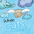 """Author Ty Budny's newly released """"When Cats Could Fly"""" is an uplifting and encouraging tale of God's love for children of all ages."""