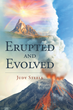 """Author Judy Steele's Newly Released """"Erupted and Evolved"""" is an Evocative and Expressive Book of Poetry Spanning Self-Awareness to Self-Love"""
