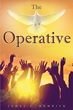 "Author James J. Hamrick's Newly Released ""The Operative"" is a Beautiful and Inspired Biblical Study Aimed at Bringing God's Presence into Everyday Focus"