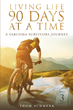 "Author Thom Schmenk's Newly Released ""Living Life 90 Days At A Time: A Sarcoma Survivor's Journey"" is a Warm, Inspiring Memoir"