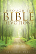 "Author Rev. Chris Webb's newly released ""Through the Bible Devotions"" is an evocative and powerful 312-day study of the Bible."