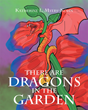 "Author Katherine L. Myers-Kohn's Newly Released ""There Are Dragons in the Garden"" is a Beautifully Drawn Children's Tale Delighting in Magic and the Divine Power of Love"