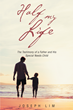 "Joseph Lim's newly released ""Half My Life: The Testimony of a Father and His Special Needs Child"" is a true story of unconditional love and lessons in patience and faith."