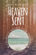 "Author Emma Beauchesne's Newly Released ""Heaven Sent"" is the Riveting Journey of One Girl's Faith Combined with Poignant Biblical References"