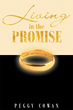 "Author Peggy Cowan's Newly Released ""Living in the Promise"" is an Eye-opening Book Explaining God's Love and Purpose for All His People"
