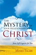 "Author Moses Talabi's Newly Released ""The Mystery Of Your Relationship With Christ"" is an Illuminating and Captivating Book Explaining God's Divine Compass"