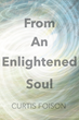 "Author Curtis Foison's Newly Released ""From An Enlightened Soul"" is an Artfully Composed Book of Poetry Spanning Love, Loss, and Hope"