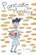"Author and Illustrator Larry J. Gray, Sr.'s Newly Released ""Pancake Mondays"" is a Delightful and Imaginative Story of One Child Eagerly Awaiting Monday Morning Breakfast"