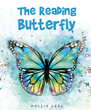 "Author Hollie Leal's Newly Released ""The Reading Butterfly"" is an Enchanting Tale of a Hungry Caterpillar who Discovers a Love for Words"
