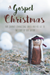 "Author Jennifer Moye's Newly Released ""A Gospel Christmas: Our Journey Connecting Santa and His Elf to the Story of our Savior"" Celebrates the True Christmas Spirit"