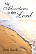"Author Ann Beach's Newly Released ""My Adventures in the Lord"" is a Touching Biographical Account of a Wife, a Breadwinner, a Mother, and a Christian"