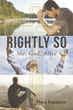 """Author Dave Freeman's Newly Released """"Rightly So; Me, God, Alive"""" is an Enticing How-To Guide for Living the Life with God as He Intended"""