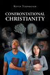 "Author Kevin Turnbaugh's Newly Released ""Confrontational Christianity"" Addresses Many of the Controversial Issues Christians Contend with in Today's World"