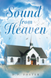 """Author D.P. Foster's Newly Released """"Sound from Heaven"""" is a Breathtaking Work of Fiction that Declares in a Loud, Strong Voice, """"God is the Answer to All that Ails You!"""""""