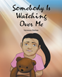 "Author Vanessa Ballew's Newly Released ""Somebody Is Watching Over Me"" is an Inspiring and Heart-Warming Children's Story About Overcoming Fear"