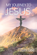 "Author Tom Lee's newly released ""My Journey To Jesus"" is an enthralling and evocative biography brimming with the miracle of God's love."