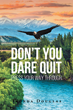 "Author Tronda L. Douglas's newly released ""Don't You Dare Quit - PRESS Your Way Through"" is a book of faith, forgiveness, and love, written to remind us God has a plan."