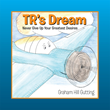 "Graham Hill Gutting's newly released ""TR's Dream: Never Give Up Your Greatest Desires"" is a delightful children's book that reinforces self-confidence and perseverance."