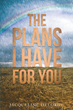 "Author Jacqueline DeLorge's Newly Released ""The Plans I Have For You"" Is a Striking Collection of Short Stories in Which People Face Everyday Trials and Struggles"
