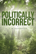 "Author L. M. Henderson's Newly Released ""Politically Incorrect"" is an Evocative Revealing of the Problems Society is Facing Today"