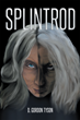 """Author D. Gordon Tyson's new book """"SplintRod"""" is the dark and disturbing story of a woman driven to the edge and changed to an evil force to be reckoned with."""