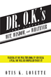 "Otis K. LoVette's New Book ""Dr. O.K.'s Wit, Wisdom and Whatever"" is an Uproarious Collection of Fun Sayings and Jokes Organized for Quick Reference."