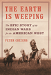 The Earth is Weeping: The Epic Story of the Indian Wars