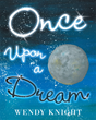 "Author Wendy Knight's Newly Released ""Once Upon a Dream"" is a Beautiful Poem with Vivid Illustrations Depicting a Young Girl's Dream as She Finds Solace in Letting Go"