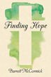 "Author Barrett McCormick's Newly Released ""Finding Hope"" is an Inspiring Journey to Find Truth"