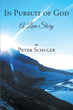 """Author Peter Schuler's Newly Released """"In Pursuit of God"""" will Inspire Others to Fall in Love with Christ and Begin Their Own Journey to Know Him"""